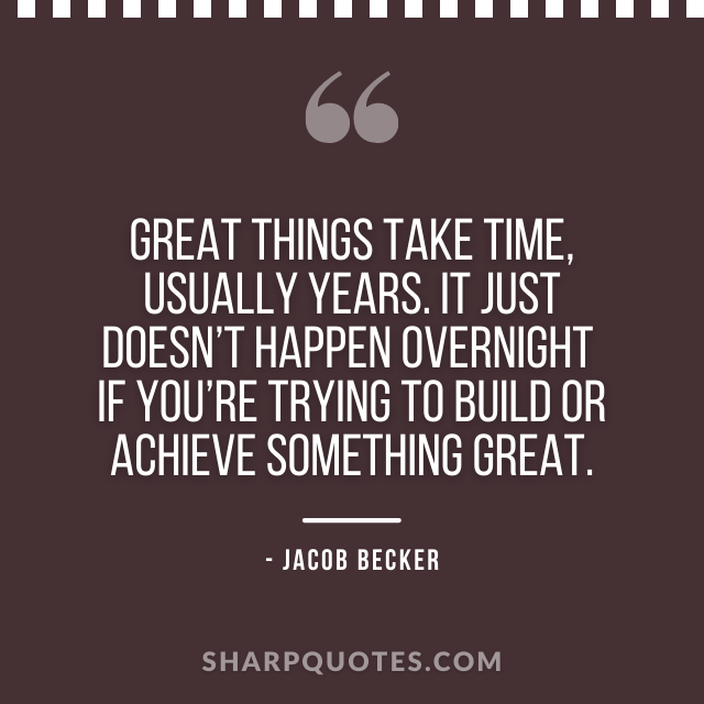 jacob becker quotes great things take time