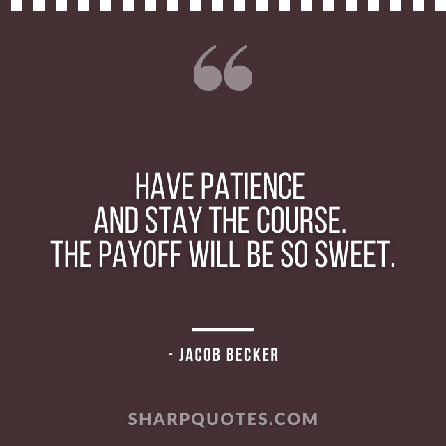 jacob becker quotes have patience