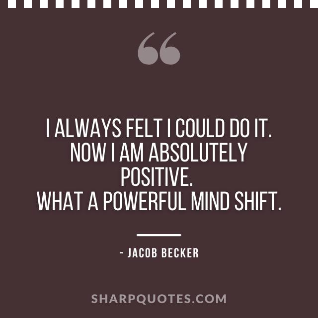 jacob becker quotes do it positive mind