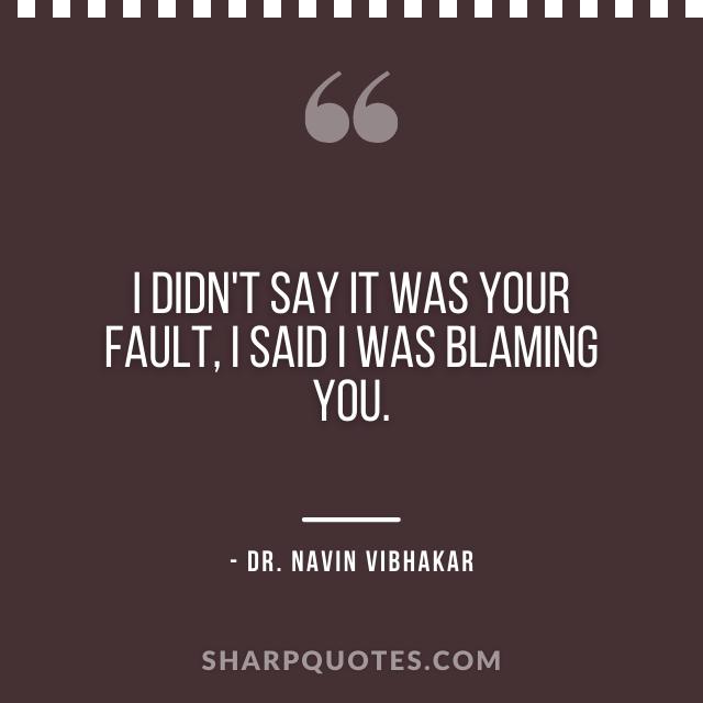 dr navin vibhakar quotes fault blaming