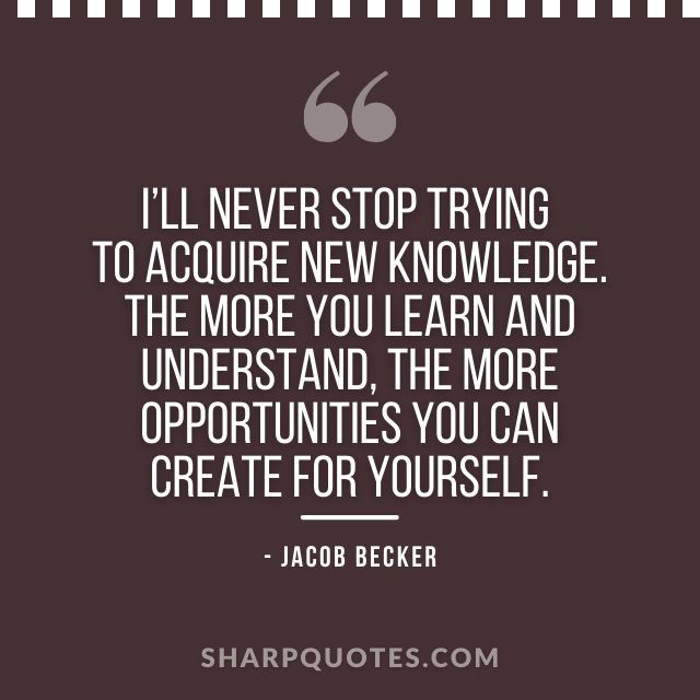 jacob becker quotes stop trying knowledge