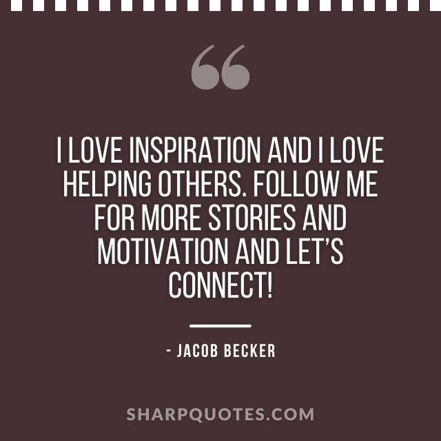 jacob becker quotes love inspiration helping others