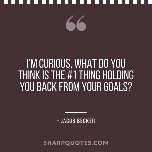 jacob becker quotes holding back from goals