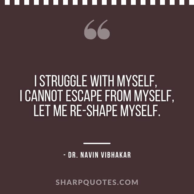 dr navin vibhakar quotes struggle with myself