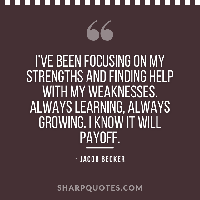 jacob becker quotes focusing strengths weaknesses