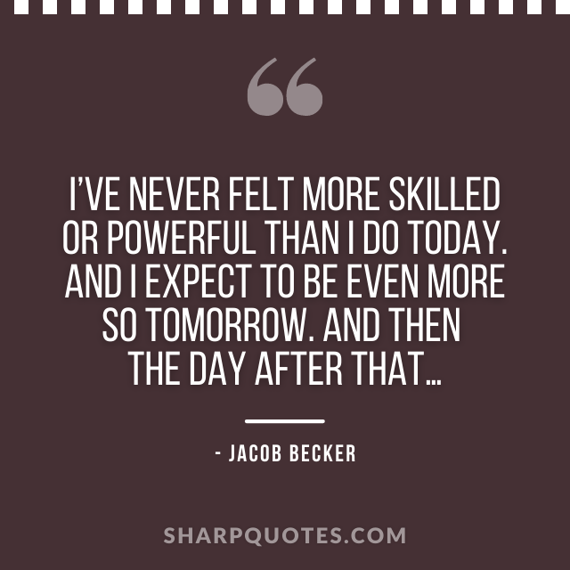 jacob becker quotes skilled powerful