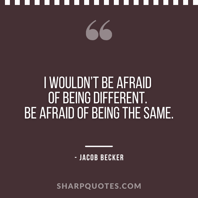 jacob becker quotes different afraid