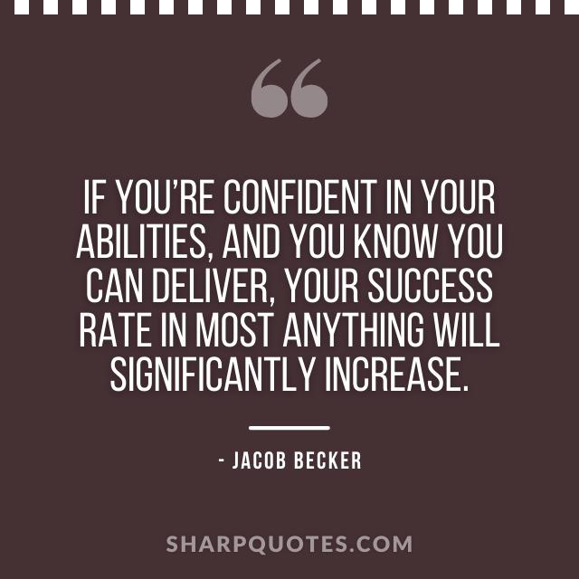 jacob becker quotes confident abilities success