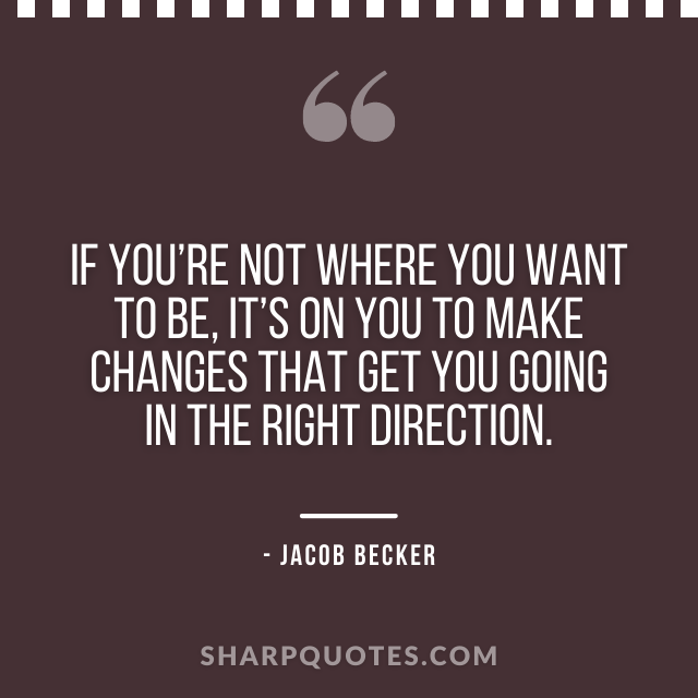 jacob becker quotes make changes right direction