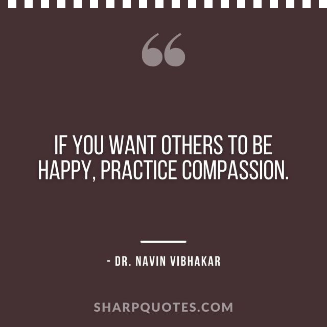 dr navin vibhakar quotes happy compassion