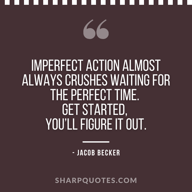 jacob becker quotes action perfect time
