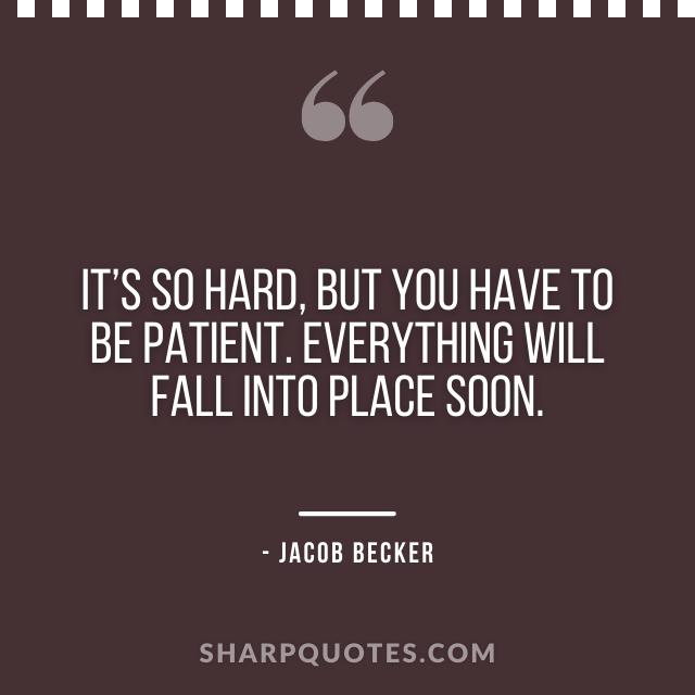 jacob becker quotes be patient