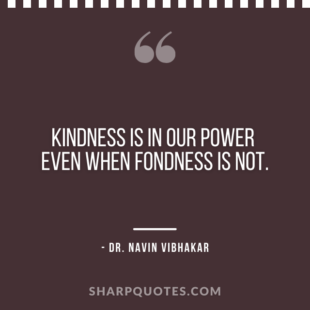 dr navin vibhakar quotes kindness power