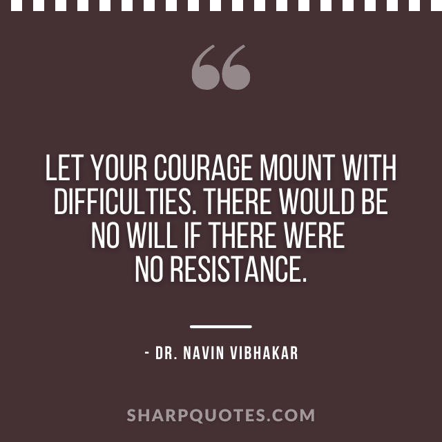 dr navin vibhakar quotes courage mount resistance