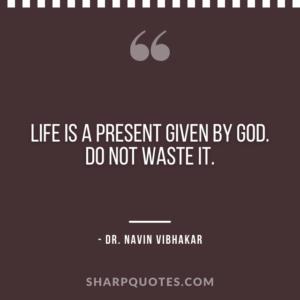 dr navin vibhakar quotes life present god