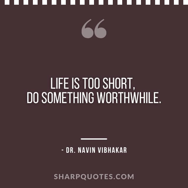 dr navin vibhakar quotes life is too short