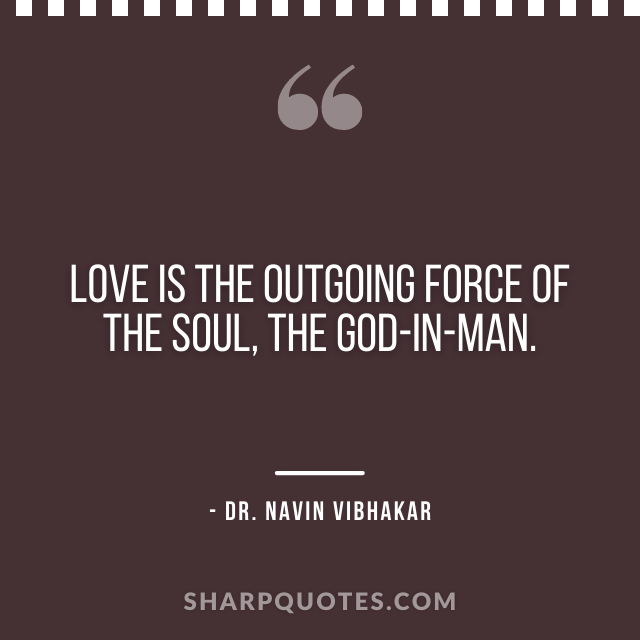 live-every-moment-as-though-you-were-building-a-temple-dr-navin-vibhakar love force soul