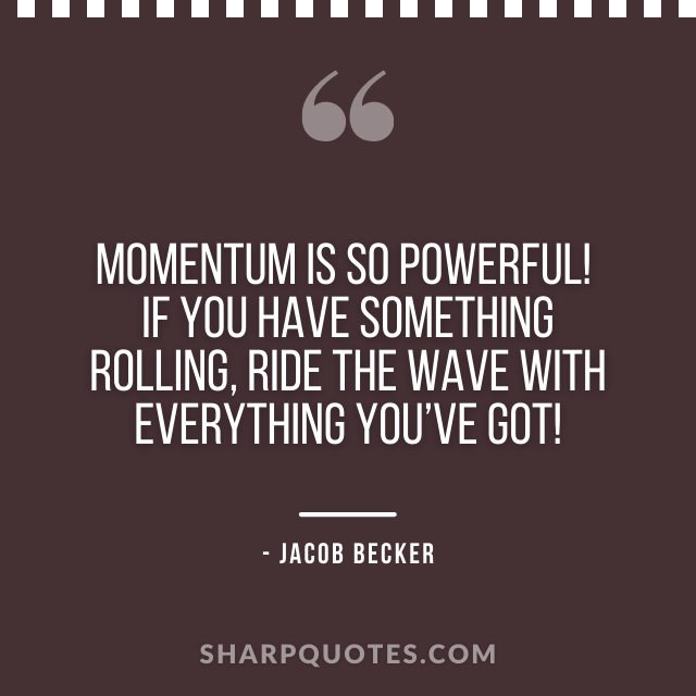 jacob becker quotes momentum powerful