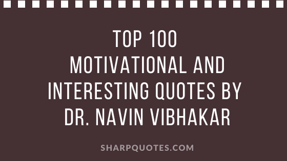 Motivational quotes by Dr. Navin Vibhakar