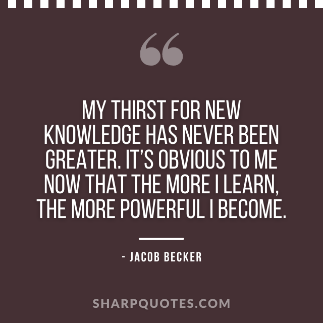 jacob becker quotes knowledge powerful