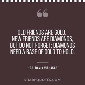 dr navin vibhakar quotes old friends gold diamonds