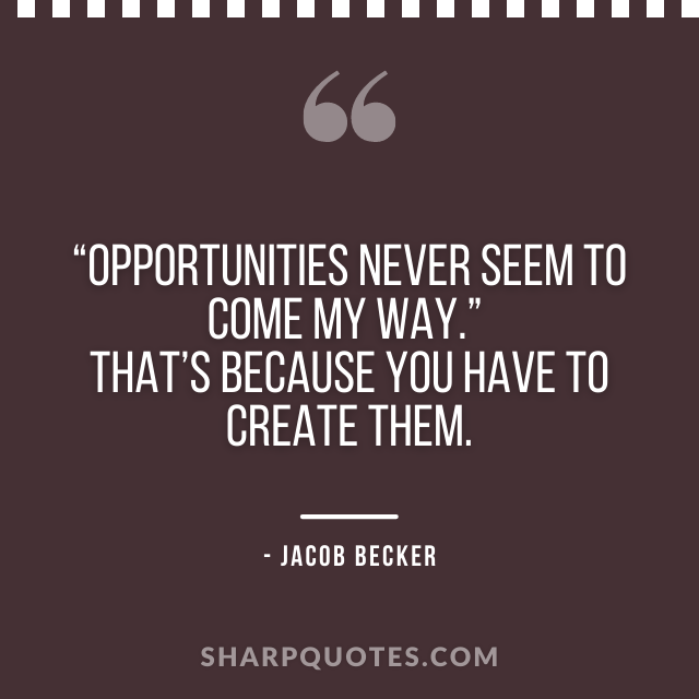 jacob becker quotes opportunities create