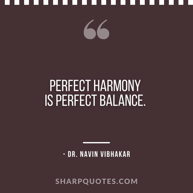 dr navin vibhakar quotes perfect harmony balance