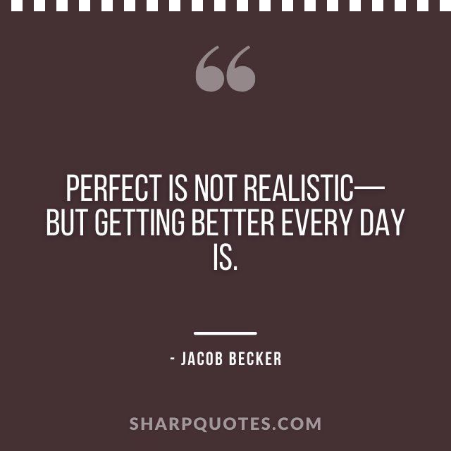 jacob becker quotes perfect getting better