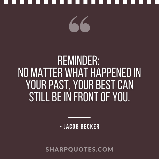 jacob becker quotes no matter what happened in past