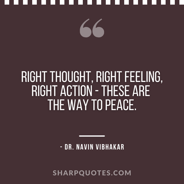 dr navin vibhakar quotes right thought feeling action peace