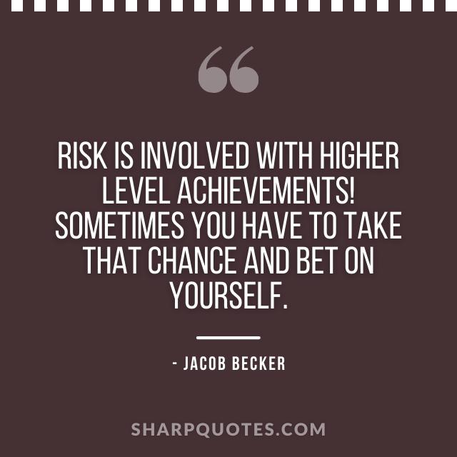 jacob becker quotes risk achievements chance