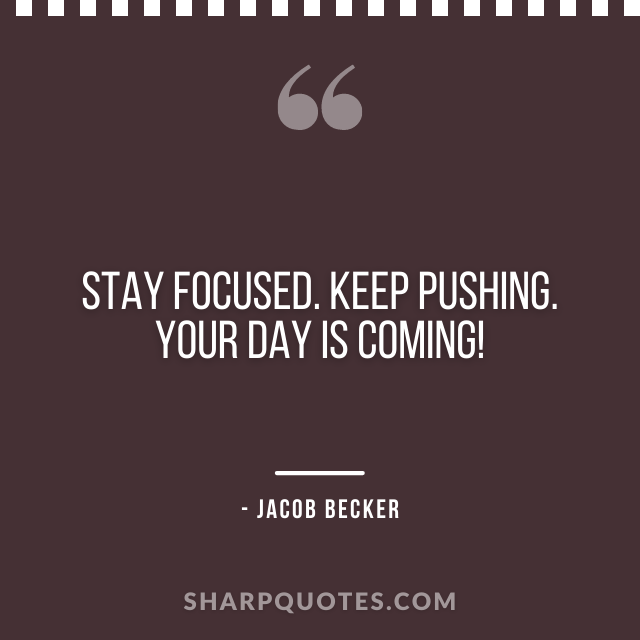 jacob becker quotes stay focused keep pushing
