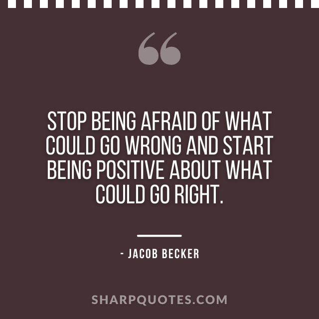 jacob becker quotes stop being afraid