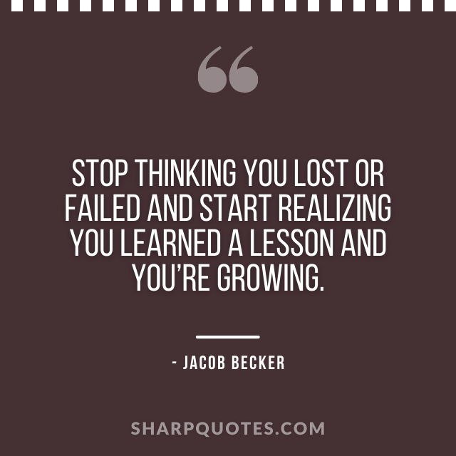 jacob becker quotes stop thinking lost failed start