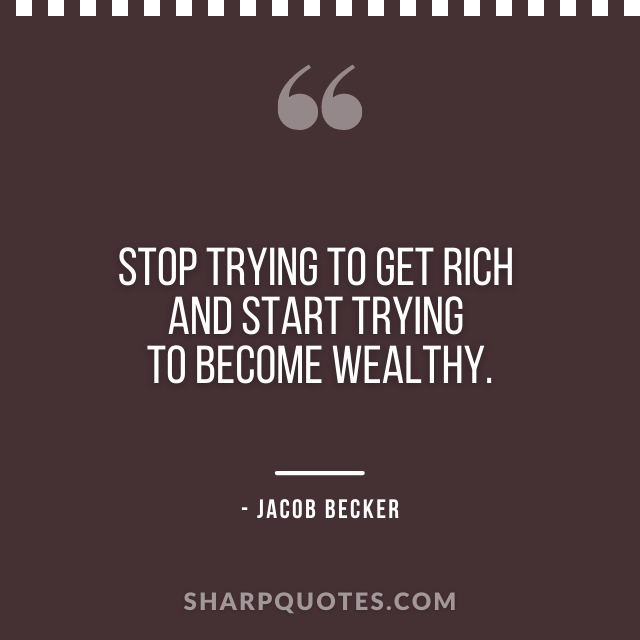 jacob becker quotes trying to get rich wealthy