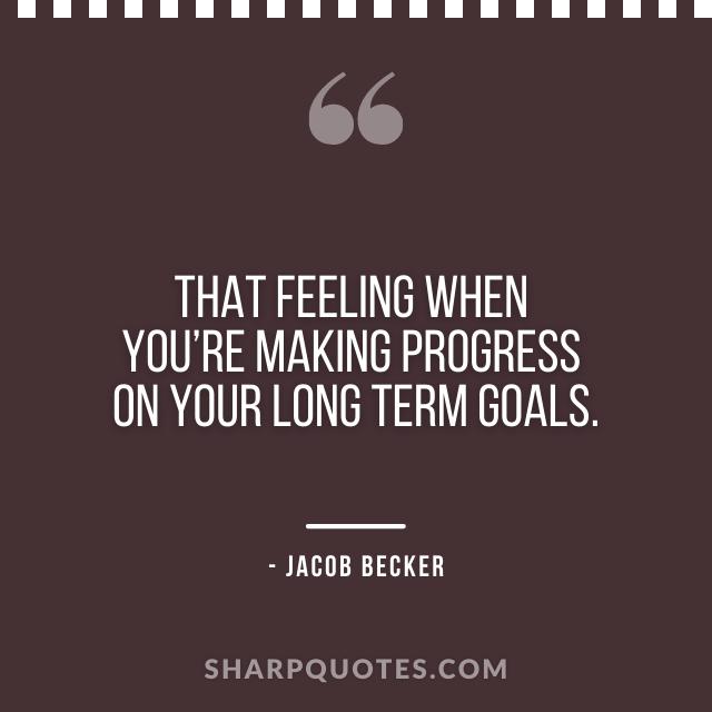jacob becker quotes progress long term goals