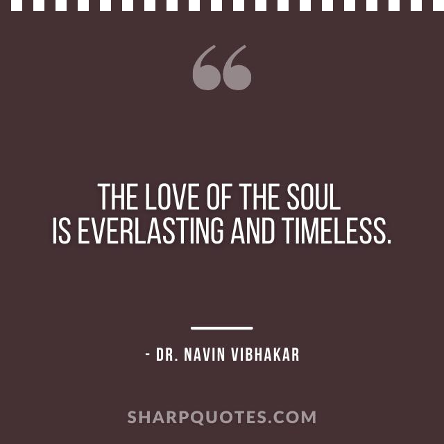 dr navin vibhakar quotes love soul timeless