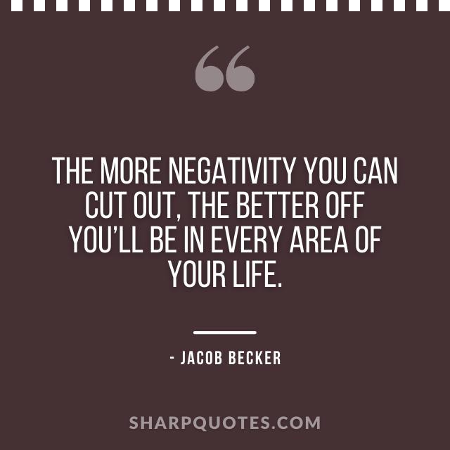jacob becker quotes negativity cut out