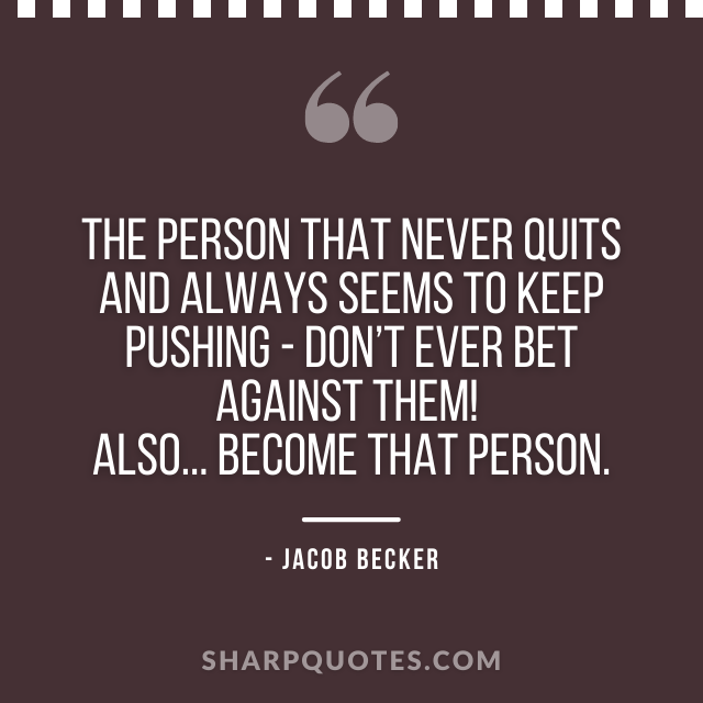 jacob becker quotes person never quits