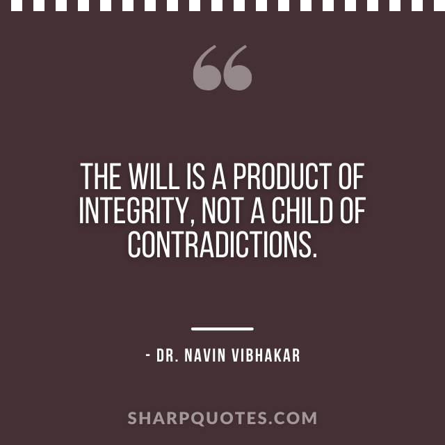 dr navin vibhakar quotes will integrity contradictions