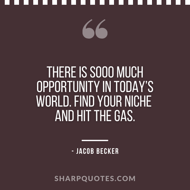 jacob becker quotes opportunity find niche