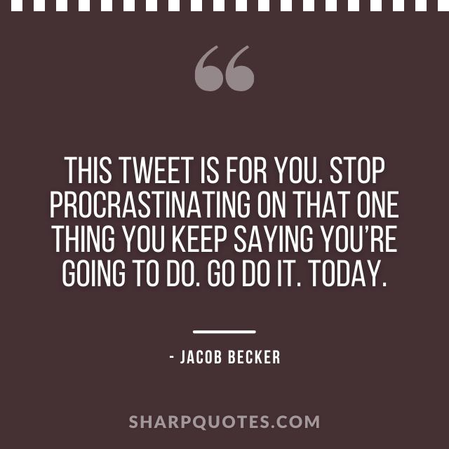 jacob becker quotes tweet stop procrastinating