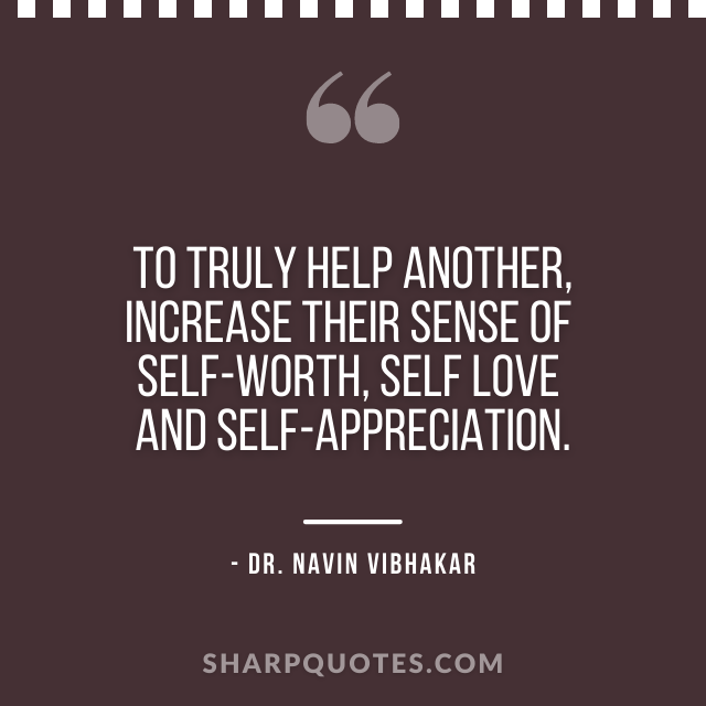 dr navin vibhakar quotes help another self worth love appreciation