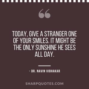 dr navin vibhakar quotes give stranger smiles