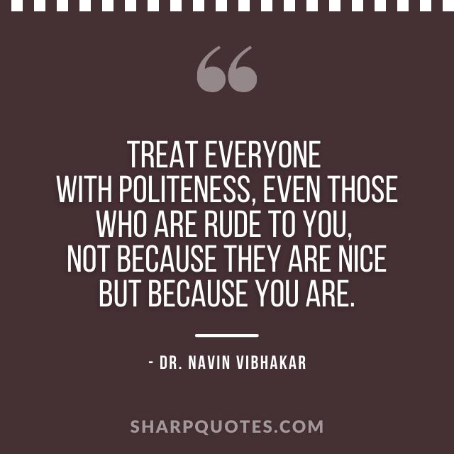 dr navin vibhakar quotes treat politeness