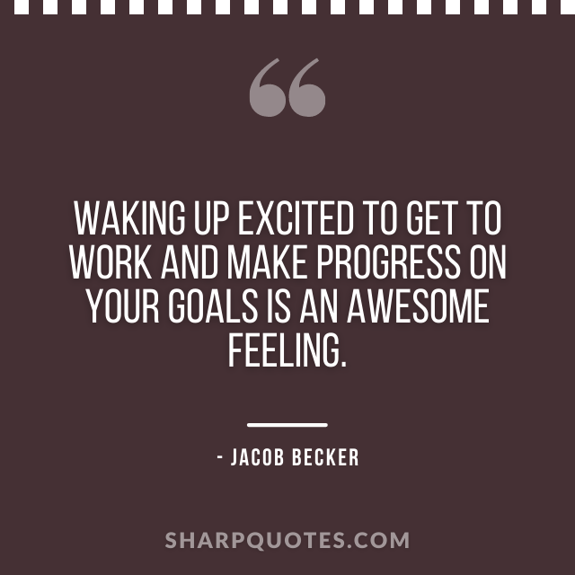 jacob becker quotes waking up excited