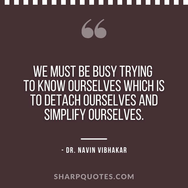dr navin vibhakar quotes busy detach ourselves