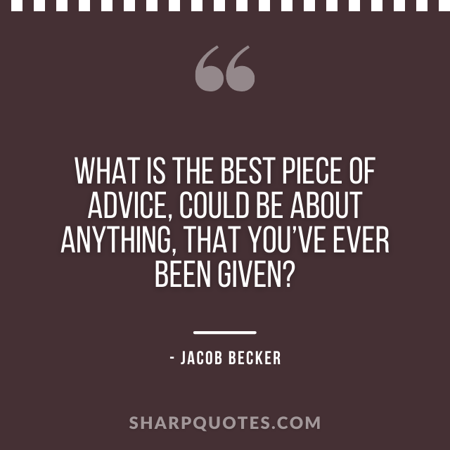 jacob becker quotes piece of advice