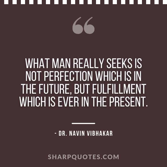 dr navin vibhakar quotes seeks future fulfillment