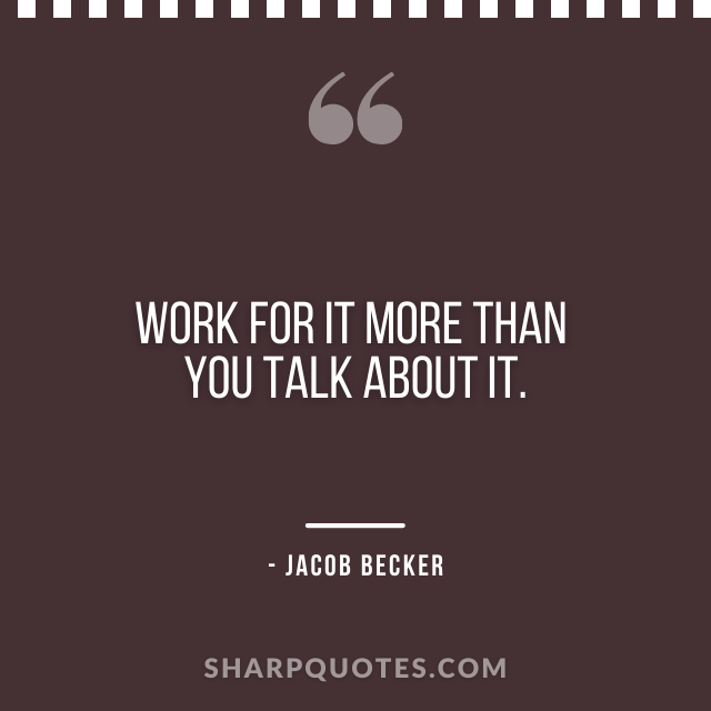 jacob becker quotes work for it